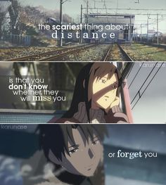 """The scariest thing about distance is that you don't know whether they'll miss you or forget you.."" 