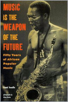 """BOOK: """"Music is the Weapon of the Future: Fifty Years of African Popular Music"""" by Frank Tenaille."""