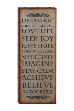 dream big, love life, seek joy, have hope, appreciate, imagine, stay calm, achieve, believe in yourself