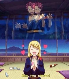 Two Natsu's.(Shows how much Lucy likes Natsu)