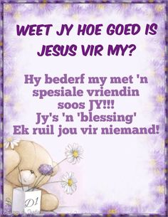 Weet jy hoe goed is Jesus vir my? Hy bederf my met 'n spesiale vriendin soos JY! Jy's 'n 'blessing' Ek ruil jou vir niemand! Afrikaanse Quotes, Inspirational Qoutes, Photo Pin, Friend Friendship, Cute Quotes, Friends Forever, Daily Quotes, Wisdom Quotes, Cute Pictures