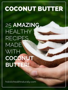 25 Amazing Healthy Recipes Made With Coconut Butter | holistichealthnaturally.com