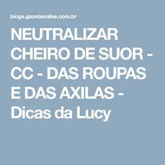 NEUTRALIZAR CHEIRO DE SUOR - CC - DAS ROUPAS E DAS AXILAS - Dicas da Lucy