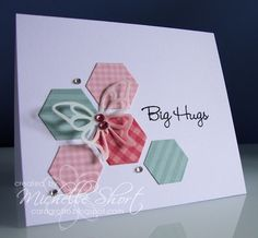Big Hugs  Clean and simple card with die cut hexagons and a delicate butterfly...By:MichelleShort The Card Grotto
