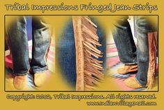 Hand Crafted Fringed Jean Fashion Strips From Tribal Impressions  Our fringed jean strips are designed to attach to any pair of your favorite jeans or pants  and are offered in pairs. Half strips and full length strips can be obtained. These handcrafted  Strips can turn any pair of jeans or pants into a fashion statement you will love! Review the collection off of: http://www.indianvillagemall.com/jeanstrips.html