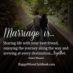"""TEXT: """"Marriage is sharing life with your best friend, enjoying the journey along the way and arriving at every destination...together."""" -Fawn Weaver"""