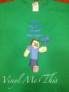 "Heat transfer vinyl "" eat sleep mine repeat"" minecraft Steve shirt"