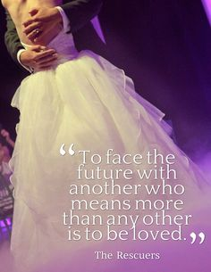 """To face the future with another who means more than any other is to be loved."" - The Rescuers #Disney #love #wedding"
