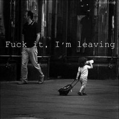 """Artist : Unknown. Place : Unknown. Name : """"Fuck it, I'm leaving"""". Tags : street Art, photography, urban culture, underground, funny."""