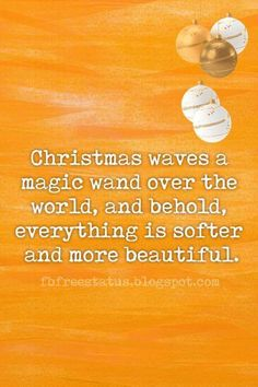 Famous Christmas Quotes, Christmas waves a magic wand over this world, and behold, everything is softer and more beautiful.