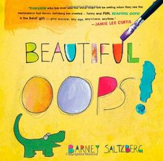 Beautiful Oops! by Barney Saltzberg: It's OK to make a mistake. Interactive cutouts, the girls loved reading this one over & over.  #Books #Kids