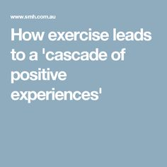 How exercise leads to a 'cascade of positive experiences'