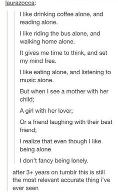 Even though I like being alone, I don't fancy being lonely