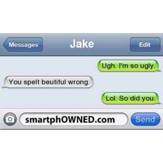 Wow. Might want to practice your spelling before complimenting a girl like that.