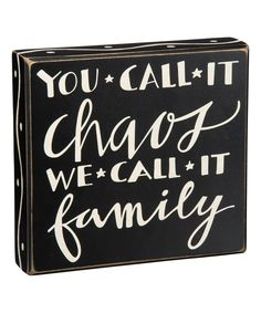 Another great find on #zulily! 'Call It Chaos' Box Sign by Primitives by Kathy #zulilyfinds