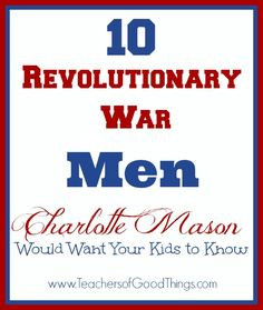 10 Revolutionary War Men Charlotte Mason Would Want Your Kids to Know www.teachersofgoodthings.com