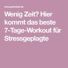Wenig Zeit? Hier kommt das beste 7-Tage-Workout für Stressgeplagte Stress, Workout, Weight Loss, Training, Seven Days, Health And Fitness, Sporty, Household, Ideas