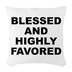 Woven throw pillow with Blessed And Highly Favored theme. When it seems there is no hope or everyone has abandoned you, you can have confidence that because of your faith and trust in a higher power EVERYTHING will work out. Available for only $27.99. Go to the link to purchase the product and to see other options – http://www.cafepress.com/stbahf
