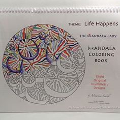 Life Happens Mandala Coloring Book $18  Contains 8 original eclectic asymmetry mandalas for your coloring enjoyment  The Mandala Lady - Corvallis, OR | Square Market