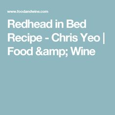 Redhead in Bed Recipe  - Chris Yeo | Food & Wine