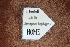 In baseball as in life, all the important things happen HOME.