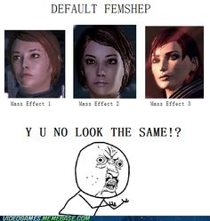 Have to say I really hate FemShep 3's looks and it's not even remotely close to default Shep from 1 or 2... she's so awful I have no words.