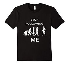 Funny T Shirt, Stop Following me, evolution Tshirt  #funny #tshirt #evolution #amazon