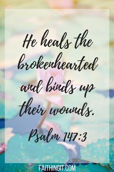 Bible Verses to Live By: he heals the brokenhearted and binds up their mounds. Grief Scripture, Bible Verses Quotes, Bible Scriptures, Faith Quotes, Scriptures Of Encouragement, Bible Verses About Loss, Bible Scripture Tattoos, Wisdom Quotes, Advent Scripture
