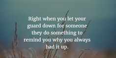 """- 26 Helpful """"Never Let Your Guard Down"""" Quotes - EnkiQuotes Let It Be Quotes, Today Quotes, True Quotes, Being Let Down Quotes, Guard Up Quotes, Guard Your Heart Quotes, Feeling Let Down, Feeling Down Quotes, Letting Your Guard Down"""