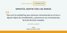 Empatía: Sentir con los demás http://opusdei.es/es-es/document/empatia-sentir-con-los-demas/