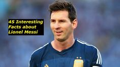 45 Interesting Facts about Lionel Messi