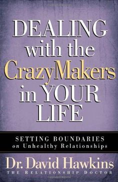 Dealing with the CrazyMakers in Your Life: Setting Boundaries on Unhealthy Relationships by David Hawkins. $10.39. Publisher: Harvest House Publishers; annotated edition edition (February 1, 2007). Author: David Hawkins. Publication: February 1, 2007