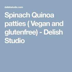 Spinach Quinoa patties ( Vegan and glutenfree) - Delish Studio