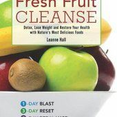 Fresh Fruit Cleanse: Detox, Lose Weight and Restore Your Health with Nature's Most Delicious Foods - Did You Know?