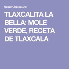 TLAXCALITA LA BELLA: MOLE VERDE, RECETA DE TLAXCALA Bella, Recipes