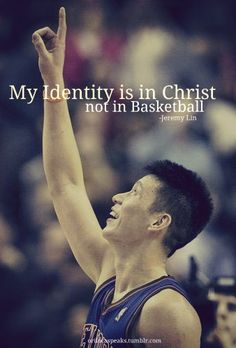 Jeremy Lin  My identity is in Christ....not in running!   And yours? :)