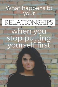 What happens to your relationships when you stop putting yourself first