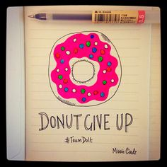 Whatever happens tomorrow, just donut give up! Just Donuts, My Notebook, Giving Up, Challenges, Notes, Shit Happens, Writing, Motivation, Report Cards