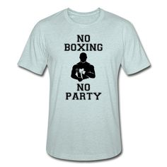 NO BOXING NO PARTY - Unisex Heather Prism T-Shirt #mmashirts #mmatshirt #mmahoodie  #jiujitsu #bjj #brazilianjiujitsu #mma #judo  #martialarts #mixedmartialarts  #caps #hats #mensfashion  #womensfashion #rolling #roll #wrestling #muaythai #boxing #boxingTshirt #karate #kickboxing #legend