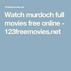Watch murdoch full movies free online - 123freemovies.net