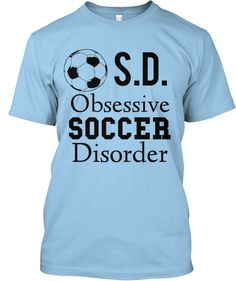 $14 Soccer T-Shirt. Available for a limited time! Funny tee. I have obsessive soccer disorder, I love playing sports.