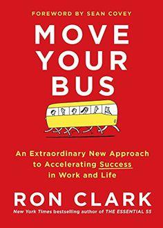 Move Your Bus: An Extraordinary New Approach to Accelerating Success in Work and Life: Ron Clark: 9781501105036: Amazon.com: Books