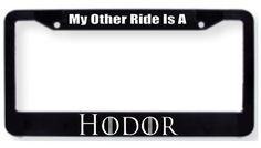 My Other Ride Is A Hodor - License Plate Frame Holder - Game of Thrones Parody - GOT - Stark - Lannister - Bran