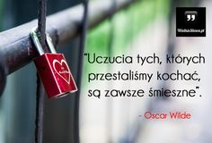 Uczucia tych, których przestaliśmy kochać... #Wilde-Oscar, #Miłość