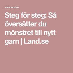 Steg för steg: Så översätter du mönstret till nytt garn | Land.se