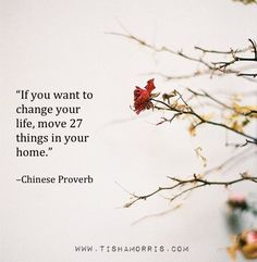 """If you want to change your life, move 27 things in your home."""
