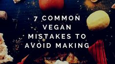 If you are new at being vegan, read this post to avoid making these 7 common vegan mistakes and how to fix them if you have made a vegan mistake.