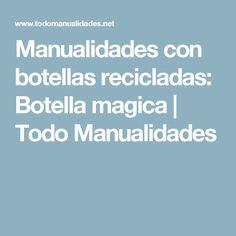 Manualidades con botellas recicladas: Botella magica | Todo Manualidades
