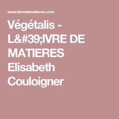 Végétalis - L'IVRE DE MATIERES Elisabeth Couloigner