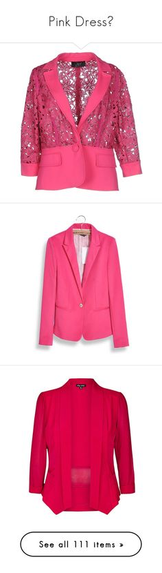 """Pink Dress🌸"" by izzystarsparkle ❤ liked on Polyvore featuring outerwear, jackets, blazers, fuchsia, lapel blazer, blazer jacket, lace jackets, one-button blazers, pink lace blazer and pink blazer jacket"